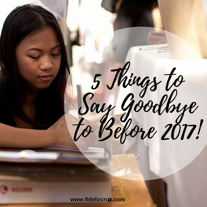 5 Things to Say Goodbye to Before 2017!