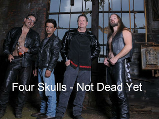 Press Release: FOUR SKULLS Releases Their Music Video For NOT DEAD YET!