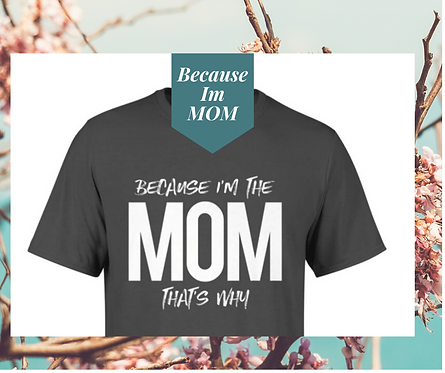 Because Im MOM Tee