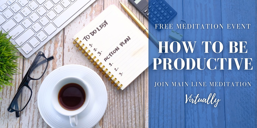 Free Online Meditation Workshop: How To Be Productive