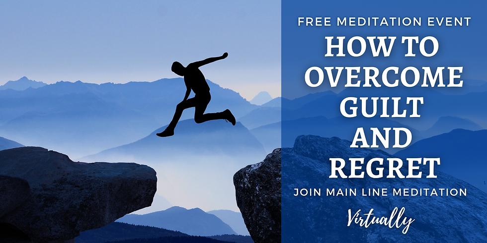 Free Online Meditation Workshop: How To Overcome Guilt and Regret
