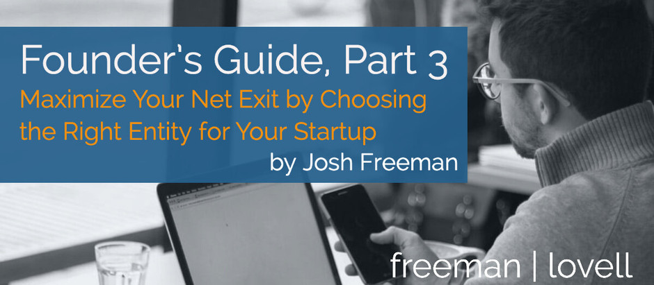 Founder's Guide, Part 3: Maximize Your Net Exit by Choosing the Right Entity for Your Startup