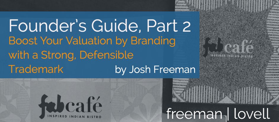 Founder's Guide, Part 2: Boost Your Valuation by Branding with a Strong, Defensible Trademark