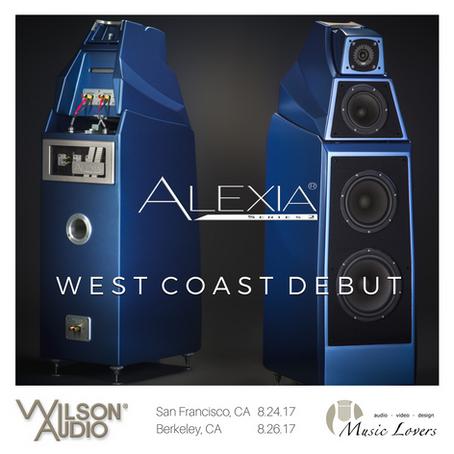 Wilson Audio & Music Lovers - Alexia Series 2 West Coast Debut! 8/24 SF, 8/26 Berkeley