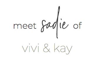 behind the brand   Sadie from Vivi + Kay