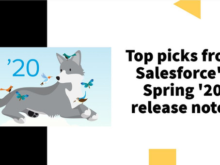Top picks from Salesforce's Spring '20 release notes