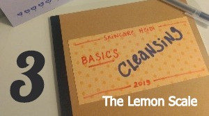 3. Cleansing - Evaluating your Cleanser: The Lemon Scale