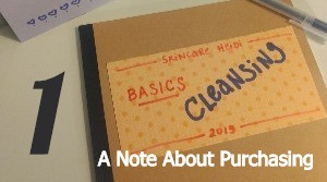1. Cleansers: But First, A Note About Purchasing