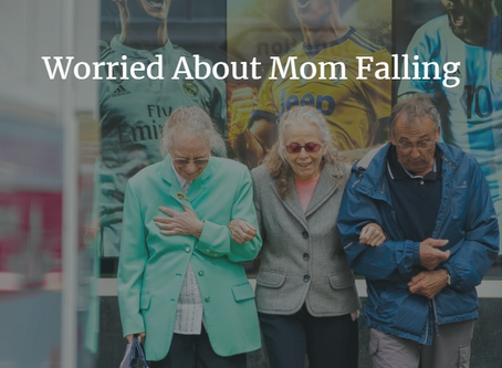 I'm Worried About My Mom Falling, What Can I Do?