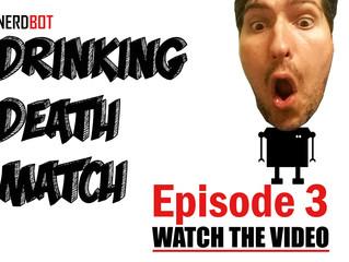 NERDBOT Drinking Death Match: Episode 3