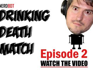 NERDBOT Drinking Death Match: Episode 2