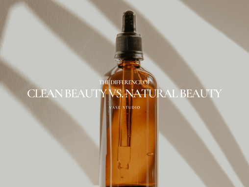 Clean Beauty Vs. Natural Beauty