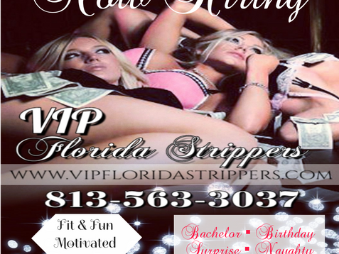Now Hiring | Female Strippers | Tampa, FL | Bachelor - Birthday - Surprise - Private Parties