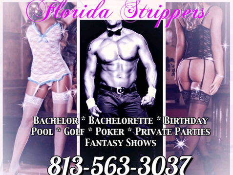 Tampa Strippers ~ Hottest Female and Male Entertainers ~ Bachelor ~ Birthday ~ Private Parties 813-5