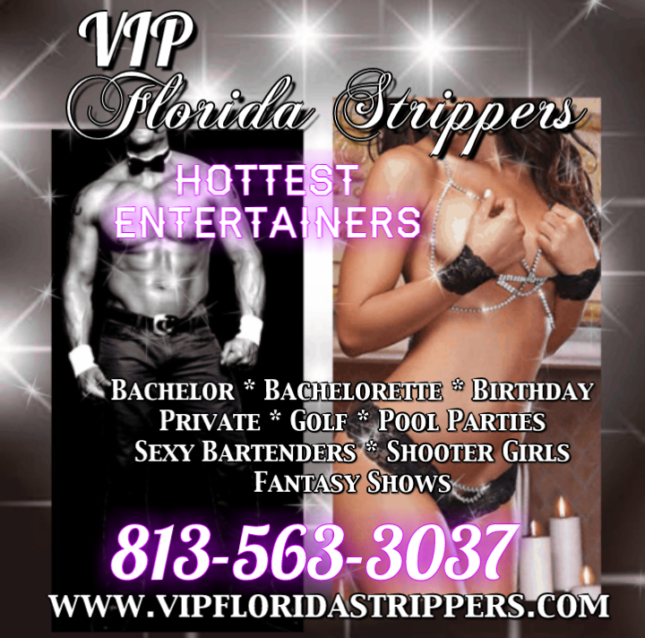 Tampa Strippers ~ Hottest Female & Male Entertainers ~ Bachelor ~ Birthday ~ Private Parties