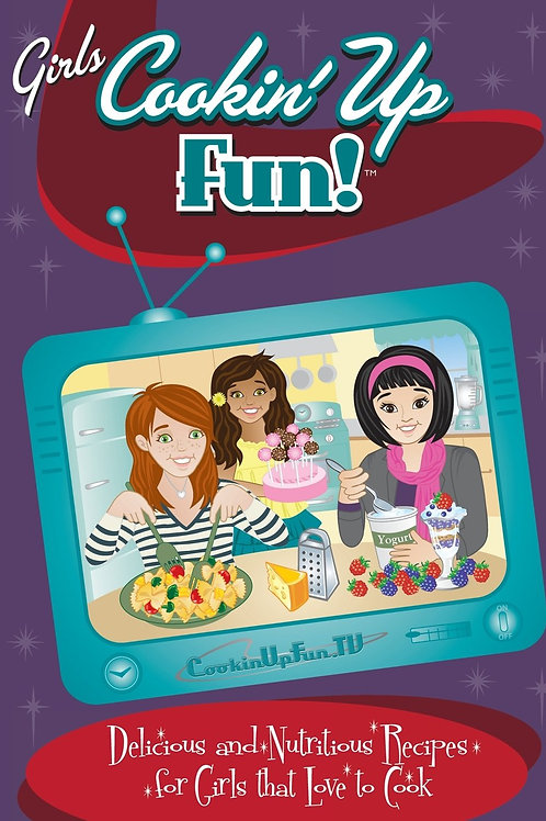 Girls Cookin' Up Fun! Delicious & Nutritious Recipes for Girls that Love to Cook