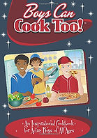 Boys Can Cook Too! Cookbook for Kids