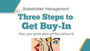 Stakeholder Management; 3 Steps to Get Buy-In