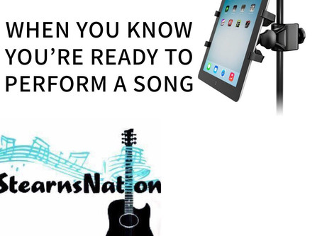 When You Are Ready To Perform a Song