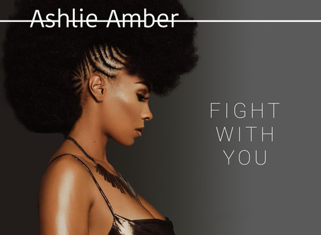 """ASHLIE AMBER REVEALS NEW SINGLE, """"FIGHT FOR YOU"""""""