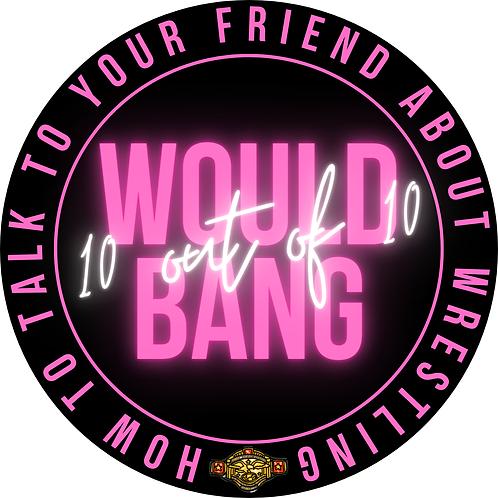 10/10 Would Bang Sticker