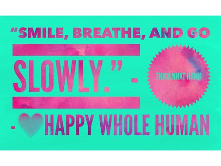 Smile, Breathe, and Go Slowly