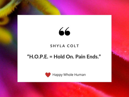 HOPE = Hold On. Pain Ends.