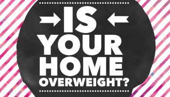 Is your home overweight?
