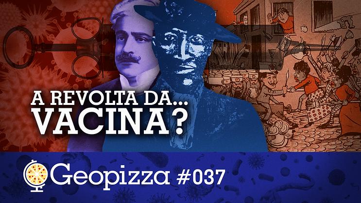 Geopizza 037 - A Revolta da Vacina.png