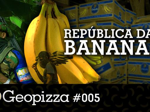 República das Bananas – Geopizza #05