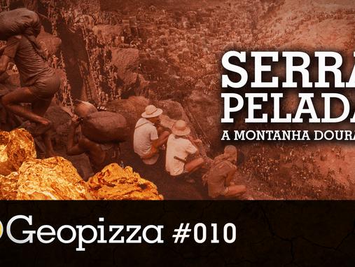 Serra Pelada, a montanha dourada no Pará – Geopizza #10