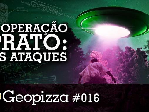 A Operação Prato Pt1: Os ataques – Geopizza # 16