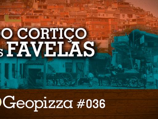 Dos Cortiços às Favelas - #Geopizza 36