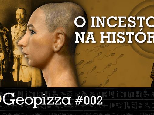 O Incesto na História – Geopizza #02