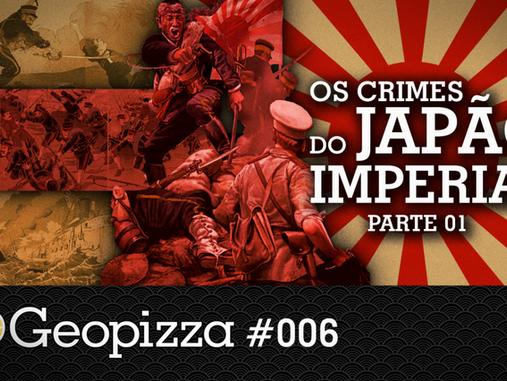 Os Crimes do Japão Imperial Pt 1 – Geopizza #06