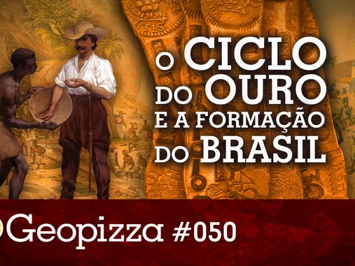 O Ciclo do Ouro e a Formação do Brasil