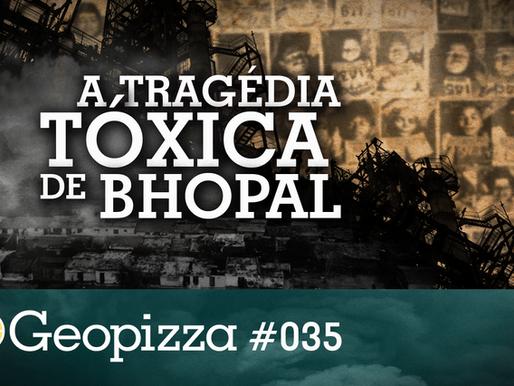 A Tragédia Tóxica de Bhopal - Geopizza #35