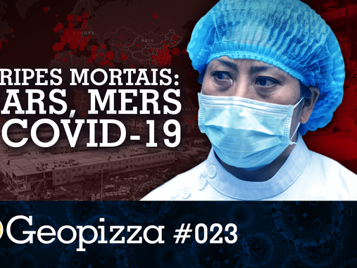 Gripes mortais: Sars, Mers e o Covid-19 – #Geopizza 23