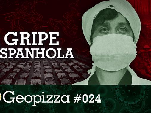 A Gripe Espanhola – Geopizza #24
