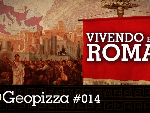 Vivendo em Roma – Geopizza #14