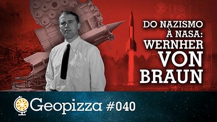 Geopizza 040 - Do Nazismo à Nasa - Wernh