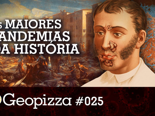As Maiores Epidemias da História – Geopizza #25