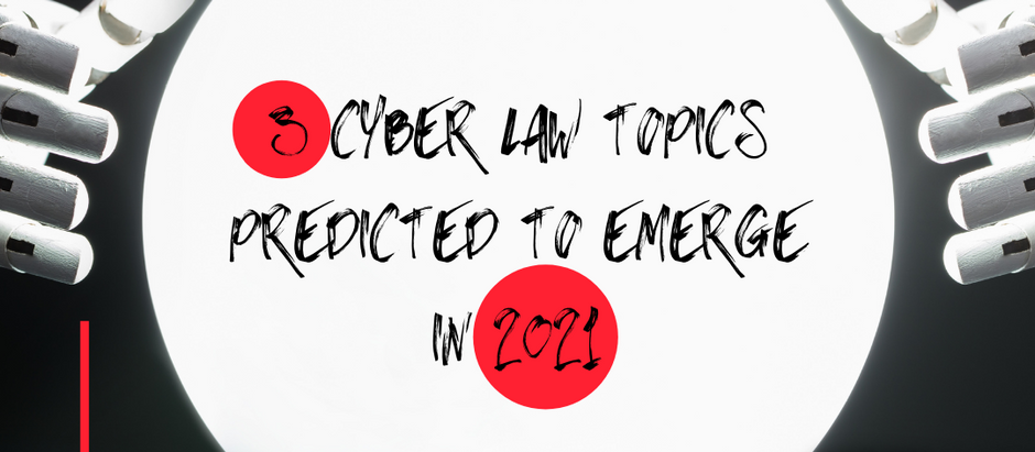 3 CYBER LAW PREDICTIONS FOR 2021