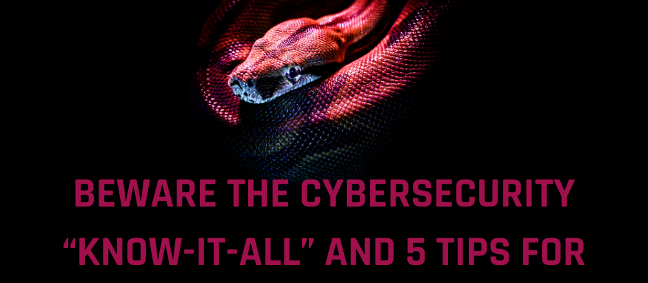 """BEWARE THE CYBERSECURITY """"KNOW-IT-ALL"""" AND 5 TIPS FOR SPOTTING THEM"""