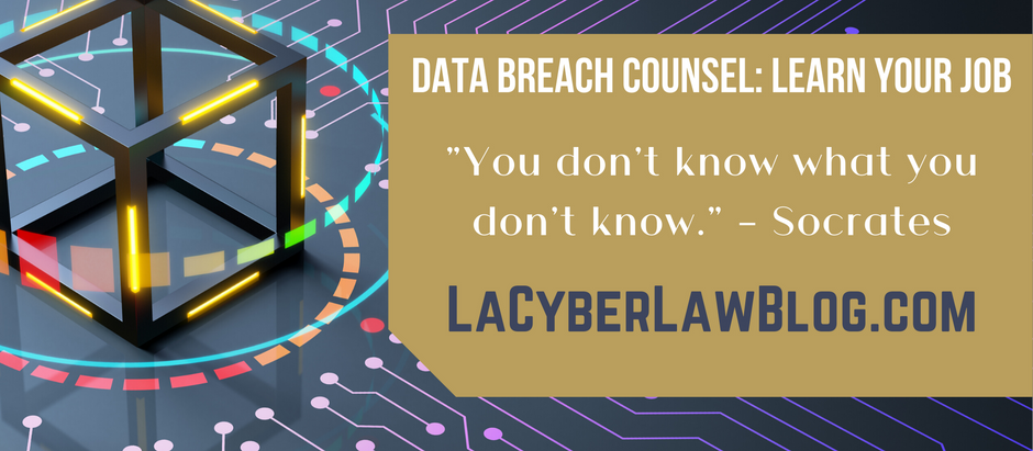 DATA BREACH COUNSEL: LEARN YOUR JOB