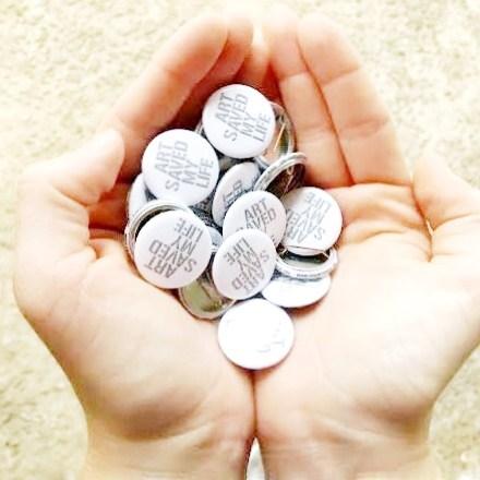 'Art Saved My Life' Pins
