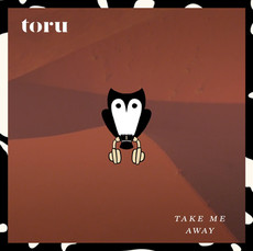 Toru - Take Me Away