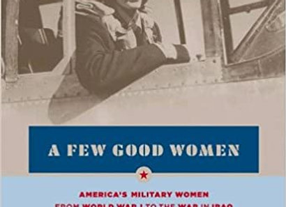 A Few Good Women: America's Military Women from World War I to the Wars in Iraq