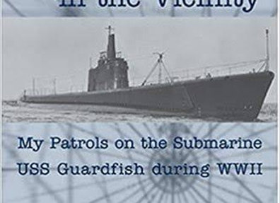 Nothing Friendly in the Vicinity: My Patrols on the Submarine USS Guardfish duri