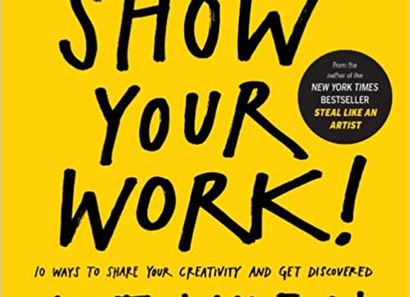 Show Your Work!: 10 Things Nobody Told You About Getting Discovered: 10 Ways to